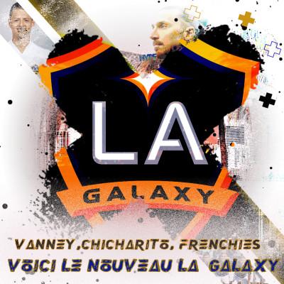 HYPE MLS : VANNEY, CHICHARITO, FRENCHIES, VOICI LE NOUVEAU L.A GALAXY cover