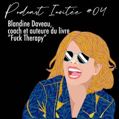 """Podcast Invitée #04  Blandine Daveau, coach et auteure de """"Fuck Therapie"""" cover"""