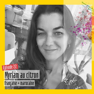 #22 - Myriam au citron : « C'est dur, mais rentrer en France n'a jamais été une option » cover