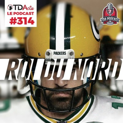 image TDA Podcast n°314 - Débrief S7 : Aaron Rodgers toujours Roi du Nord