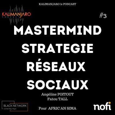 Kalimanjaro épisode #66 - MASTERMIND n°3: Booster la Stratégie d'Afric'An Sima sur les réseaux sociaux avec Angéline POITOUT et Fatou TALL cover