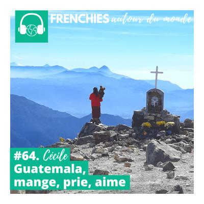 #64. Cécile, Guatemala, mange, prie, aime cover