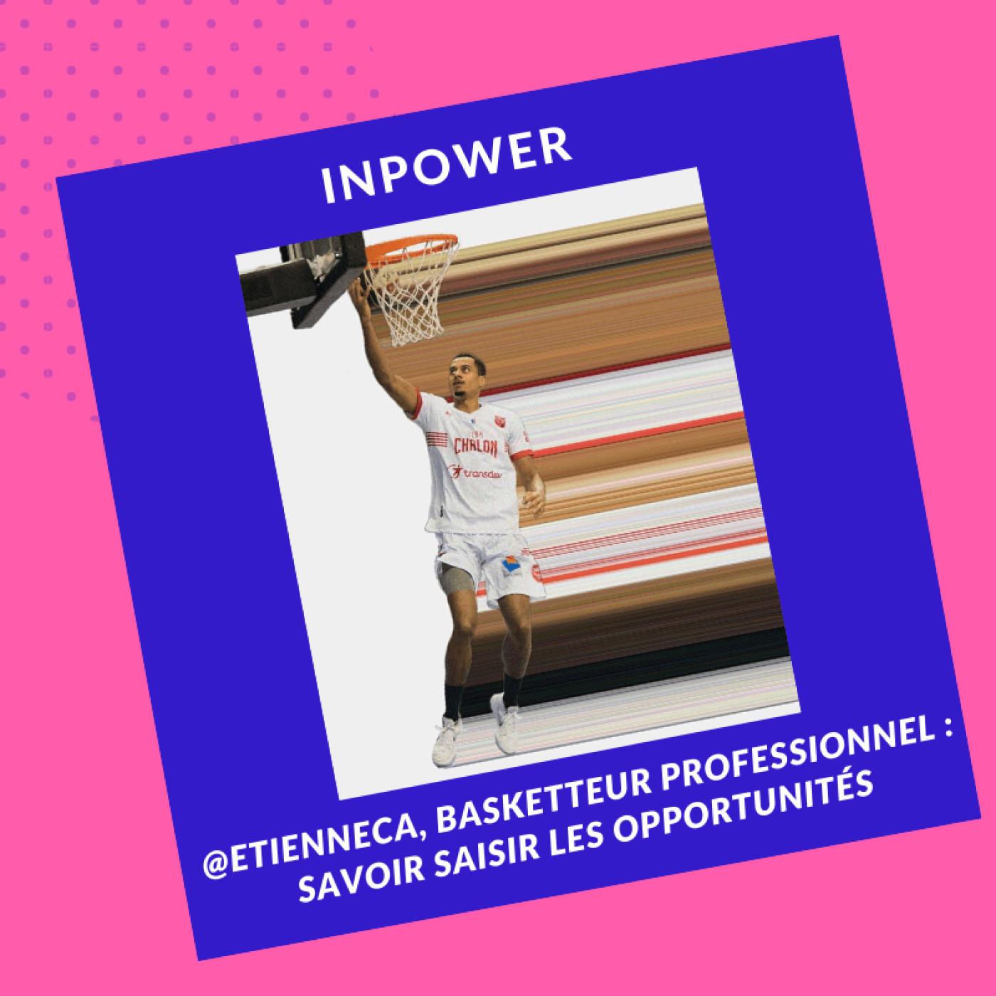 @EtienneCa, basketteur professionnel : Savoir saisir des opportunités
