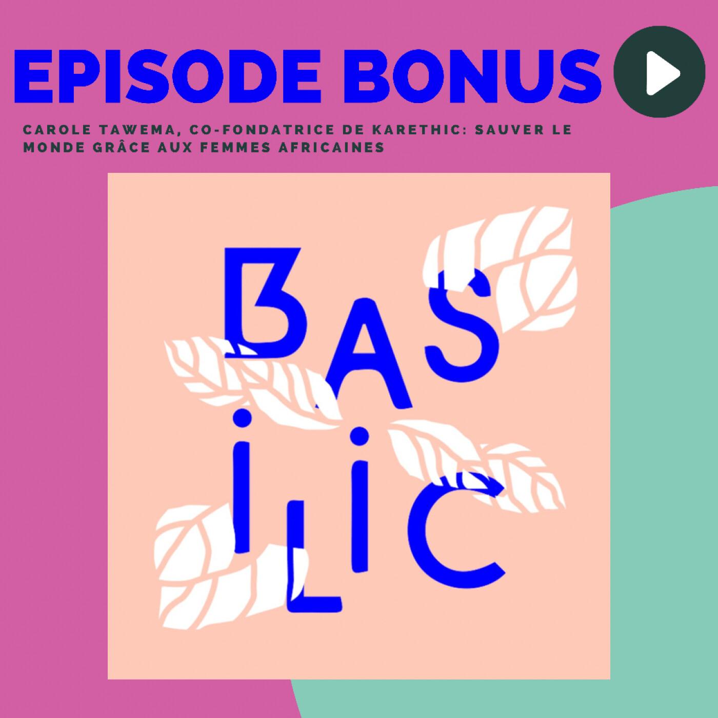 [spécial été] Découverte du Podcast Basilic - Carole Tawema, sauver le monde grace aux femmes africaines