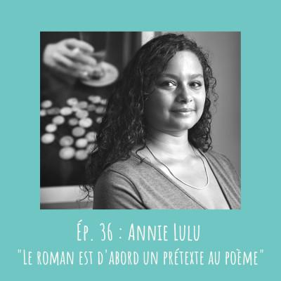 # 36 - Annie Lulu : « Le roman est d'abord un prétexte au poème » cover