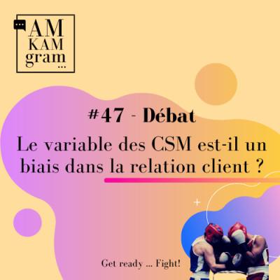 Episode 47 : Débat - Le variable des CSM est-il un biais dans la relation client ? cover