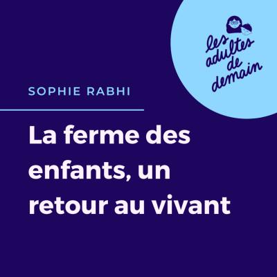 #79 Sophie Rabhi - La ferme des enfants, un retour au vivant cover