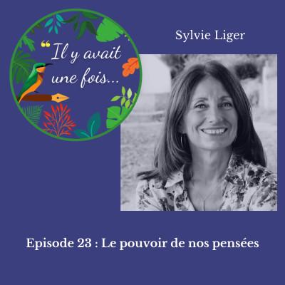 Episode 23 : Le pouvoir de nos pensées avec Sylvie Liger cover