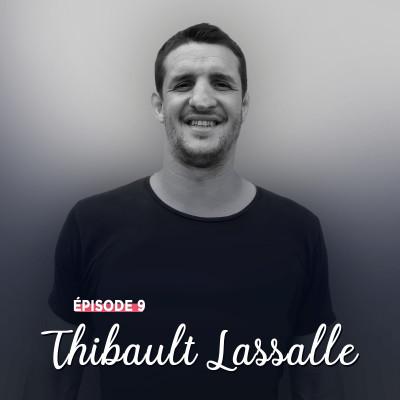 #9 - Thibault Lassalle, détermination et authenticité - La force des rencontres