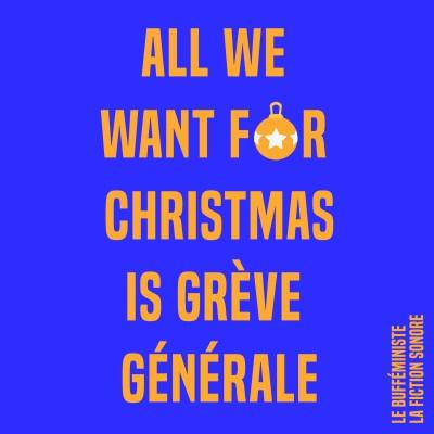 All we want for Christmas is grève générale - Episode 3 - Douce grève, belle grève - Fiction sonore par le Bufféministe cover