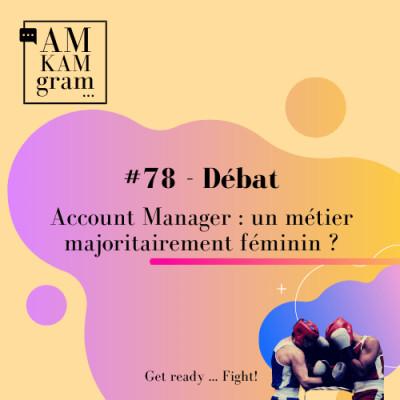 Episode 78 : Débat - Account Manager : un métier majoritairement féminin ? cover
