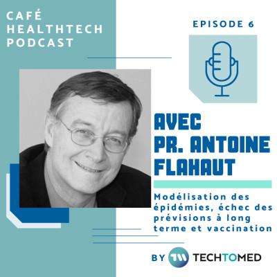 Episode 6 - Pr. Antoine Flahault, la modélisation des épidémies, l'échec des prévisions à long terme et la vaccination contre la Covid- cover