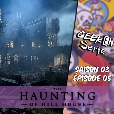 image Geek en série 3x05: The haunting of hill house