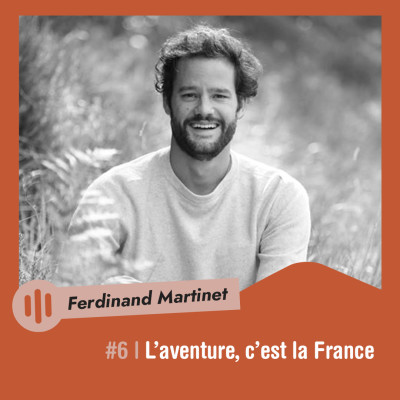 #6 | Ferdinand Martinet - L'aventure, c'est la France cover