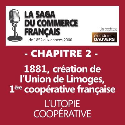 Chapitre 2 : 1881, création de l'Union de Limoges, 1ère coopérative française - l'utopie coopérative cover