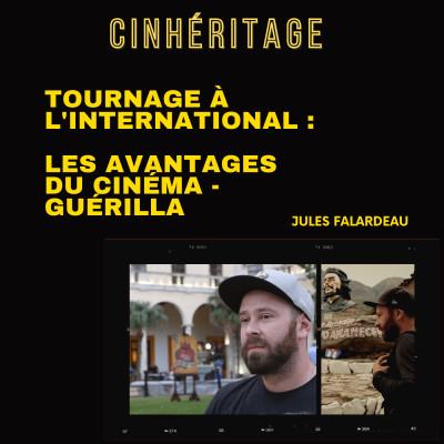 #28 – JULES FALARDEAU : TOURNAGE À L'INTERNATIONAL – LES AVANTAGES DU CINÉMA GUÉRILLA cover