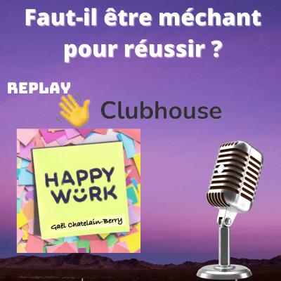 #310 - Faut-il être méchant pour réussir ? -Replay de l'émission Happy Work sur Clubhouse cover