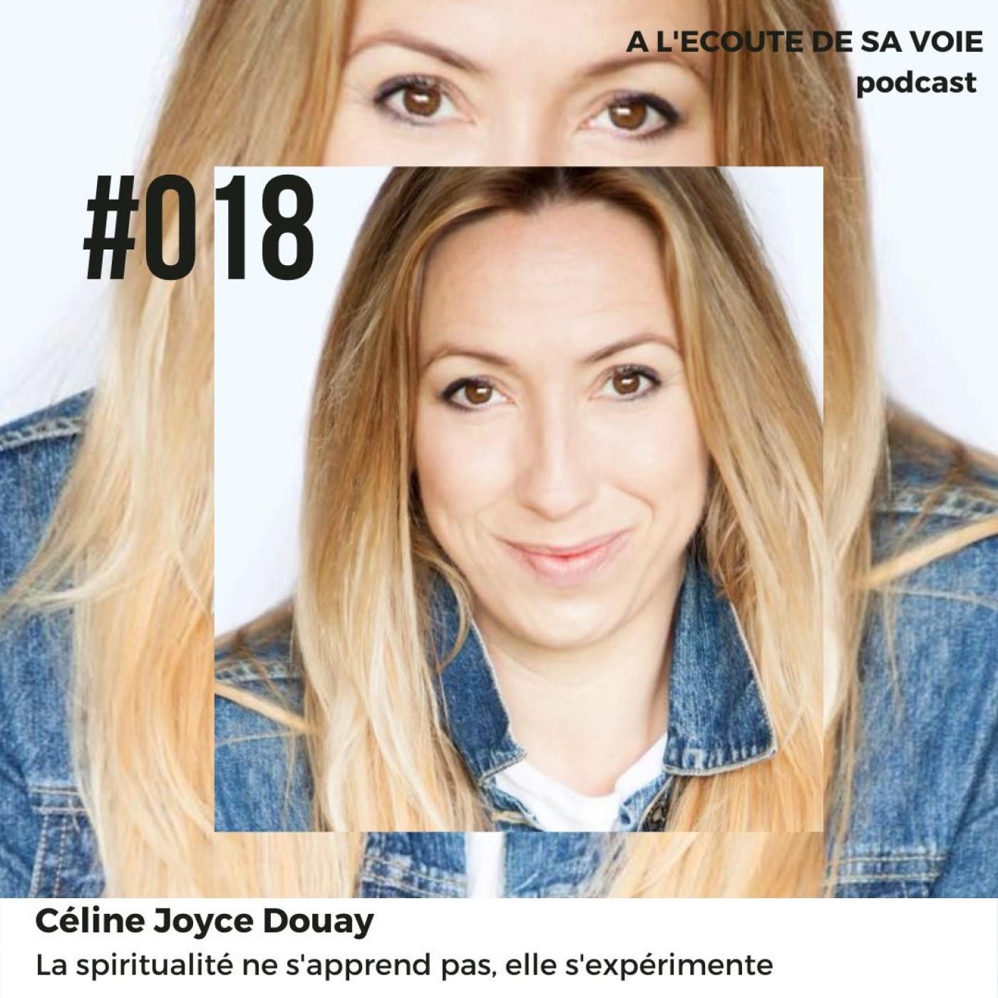 #018 Céline Joyce Douay - La spiritualité ne s'apprend pas, elle s'expérimente 1ère partie