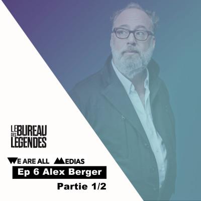 Ep 6 - Alex Berger - Le Bureau Des Légendes, la manière de raconter des histoires c'est ce qui nous distingue en tant qu'êtres humains cover