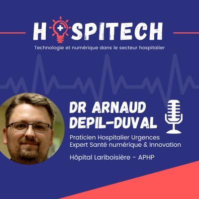 Dr Arnaud Depil-Duval - Chef des Urgences de l'hôpital Lariboisière, explorateur d'innovations en santé et hyperactif du numérique cover