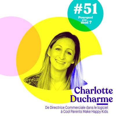 Thumbnail Image 51 Charlotte Ducharme : De Directrice Commerciale dans le logiciel à Cool Parents Make Happy Kids
