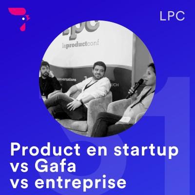 31 - LPC 2019 : Etre product en startup vs Gafa vs entreprise cover