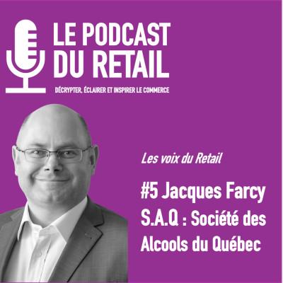 """#5 Jacques Farcy, VP SAQ LES VOIX """" Ne chercher à fidéliser le client à l'enseigne mais chercher à adapter l'enseigne au client"""" cover"""