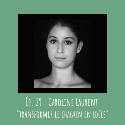 # 29 - Caroline Laurent : « Transformer le chagrin en idées » cover
