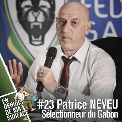 #23 - Patrice Neveu, sélectionneur du Gabon cover