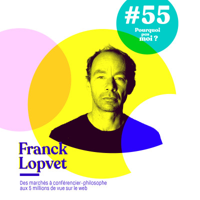 55 Franck Lopvet : Des marchés à célèbre conférencier - philosophe cover
