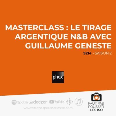 S214 - Masterclass : le tirage argentique N&B avec Guillaume Geneste cover