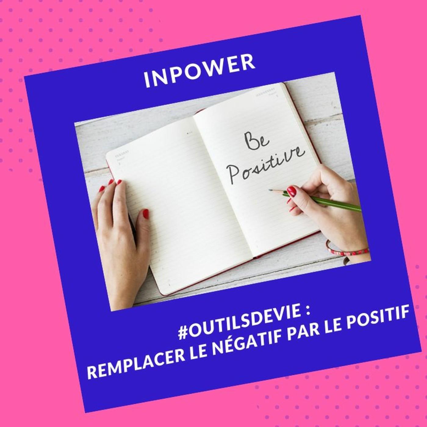 #OutilDeVie - Remplacer le négatif par le positif
