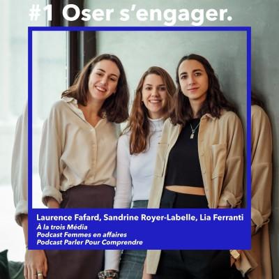 Oser s'engager # 1 : Lia Ferranti, Sandrine Royer-Labelle, Laurence Fafard - A la trois Média, Femmes en affaires & Parler Pour Comprendre cover
