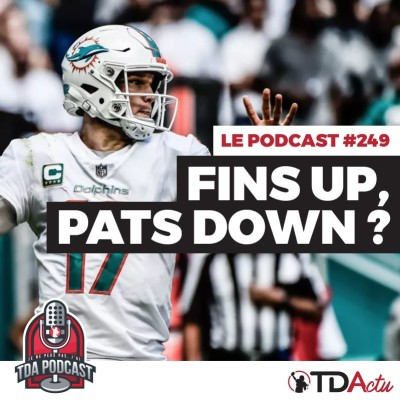 image TDA Podcast n°249 - Preview Semaine 4 : FinsUp, Pats down ?
