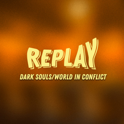 Replay #10: Trilogie Dark Souls/World in Conflict cover
