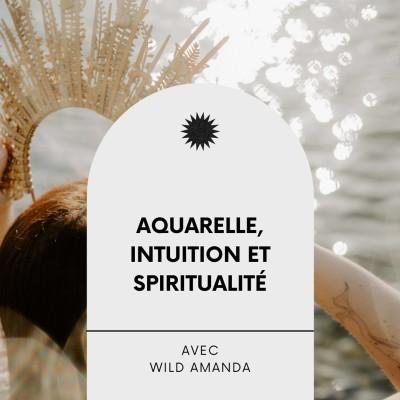 #24 Aquarelle, intuition et spiritualité, Interview éveillée avec Wild Amanda cover