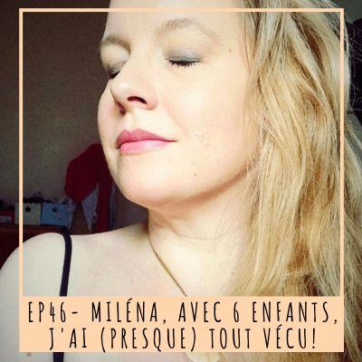 EP 46- MILÉNA, AVEC 6 ENFANTS, J'AI (PRESQUE) TOUT VÉCU! cover