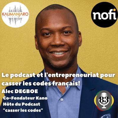 Kalimanjaro épisode #83 avec Alec DEGBOE: Le podcast et l'entrepreneuriat pour casser les codes français! cover