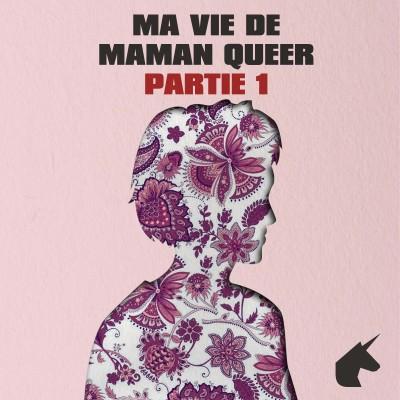 Ma Vie De Maman Queer (Partie 1) cover