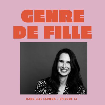 #14 - Gabrielle Larock, révéler le talent des femmes et devenir gardienne d'un cercle cover