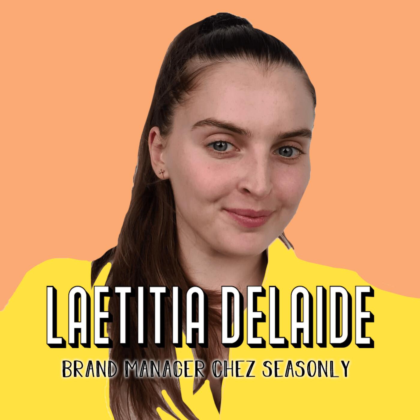 Laetitia Delaide, Brand Manager de Seasonly - Quand une porte se ferme, c'est qu'il y en a une autre à ouvrir