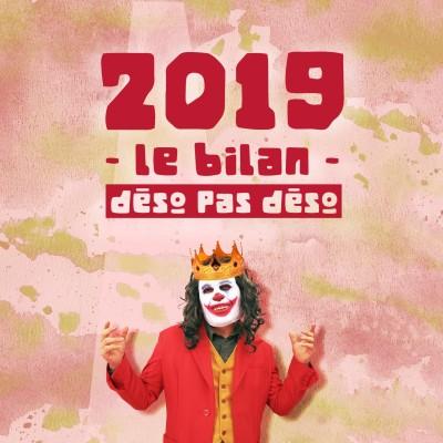 Episode n°71: 2019 - Le Bilan : Déso pas déso.