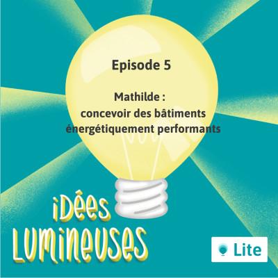 Ep. 05 - Concevoir des bâtiments énergétiquement performants avec Mathilde cover