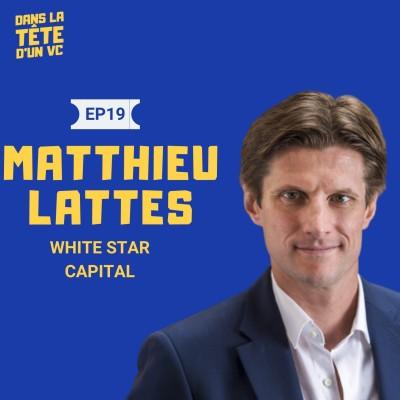 #19 Matthieu Lattes VC chez White Star : Sur l'ambition des startups françaises, la création de grands groupes tech et sur l'importance d... cover