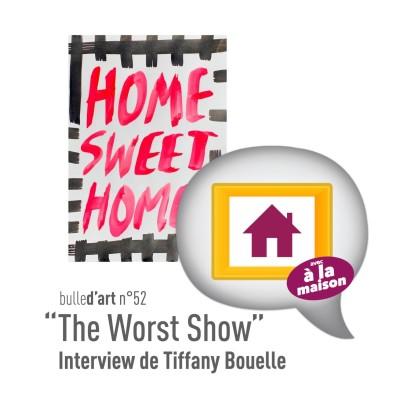 """image [n°52] """"The Worst Show"""", une expo confinée à la cuisine (avec Tiffany Bouelle) - épisode feat. """"A La Maison"""""""