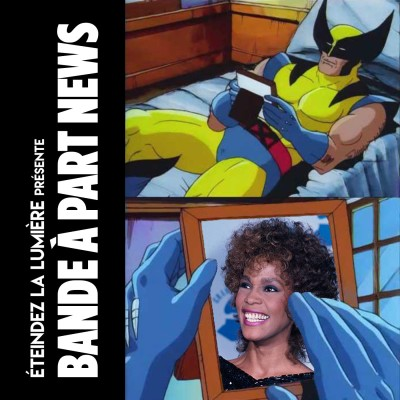 Bande à Part News n°1: Les X-Men, la Hongrie et Whitney Houston cover