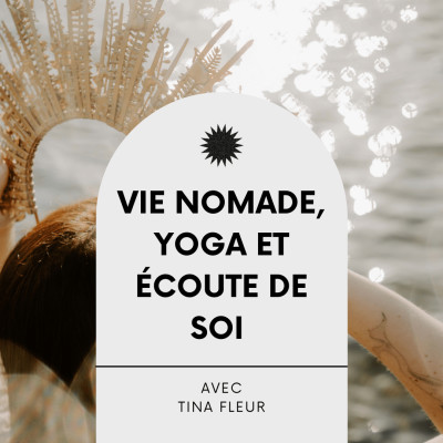 #19 Vie nomade, yoga et écoute de soi, Interview éveillée avec Tina Fleur cover