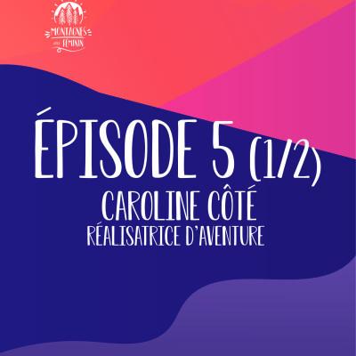 (1/2) Caroline Côté - Réalisatrice d'aventure cover