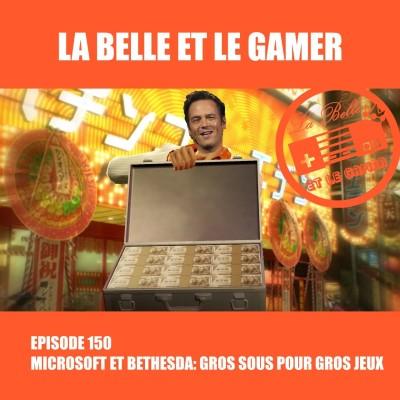 Episode 150: Microsoft et Bethesda - gros sous pour gros jeux cover