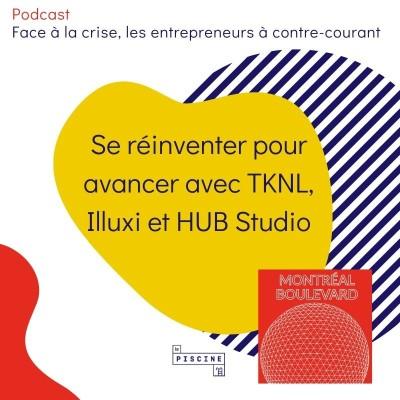 2/6 : Hors série : Face à la crise, les entrepreneurs à contre-courant : #2 : Se réinventer pour avancer avec TKNL, Illuxi & HUB studio cover